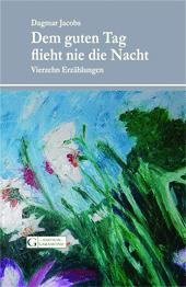 Bild Dagmar Jacobs, Dem guten Tag, Erzählungen, Edition Garamond