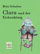 Bild Brixi Schultze, Clara und der Eichenkönig